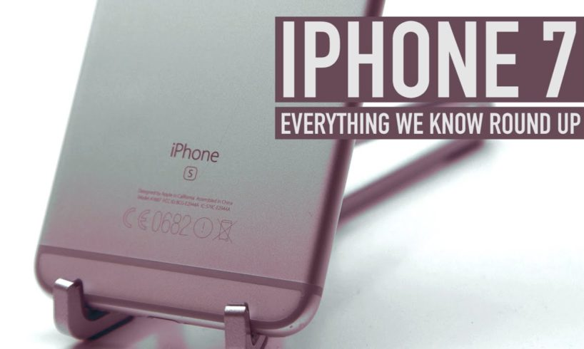 iPhone 7: Everything we know right now round up [EP 2 - 08 June]