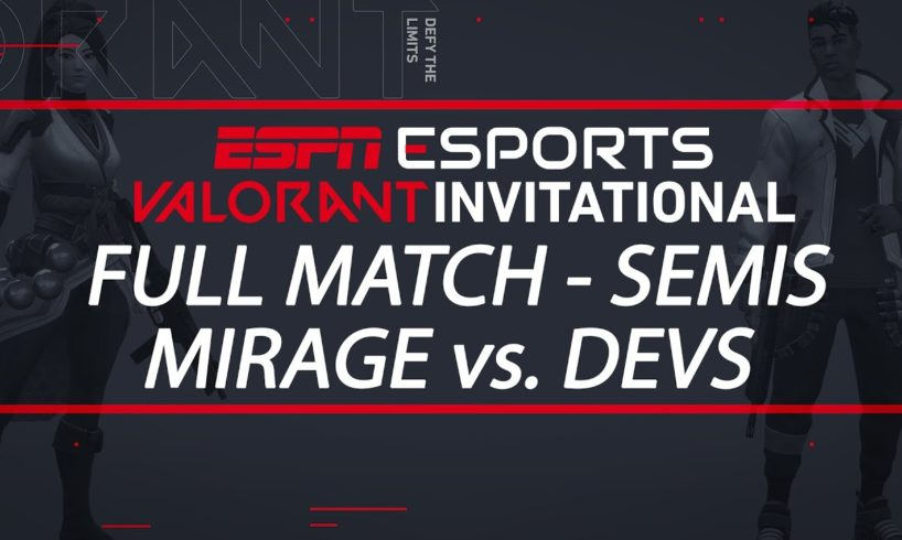 ESPN Esports VALORANT Invitational Semifinals - Team Mirage vs. Team Dev   ESPN Esports
