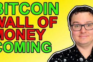 Bitcoin Wall Of Money Coming!
