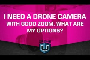 I Need a Drone Camera with Good Zoom. What Are My Options?