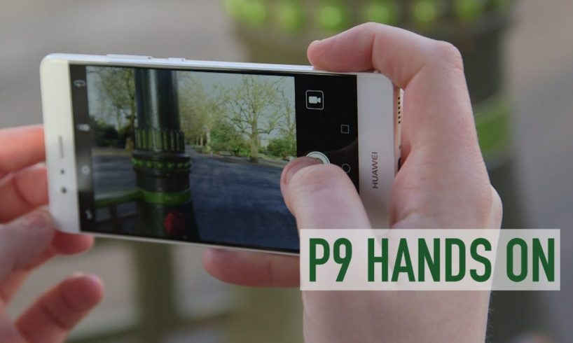 Huawei P9 hands on review - 9 things you need to know about the P9