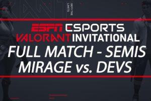 ESPN Esports VALORANT Invitational Semifinals - Team Mirage vs. Team Dev | ESPN Esports