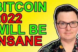 Bitcoin: 2022 Will Be INSANE!