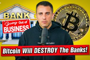 Bitcoin Will Destroy The Banks
