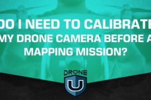 Do I Need to Calibrate My Drone Camera Before a Mapping Mission?