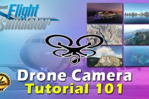 MSFS 2020 DRONE CAMERA TUTORIAL 101/ HOW TO USE - HD